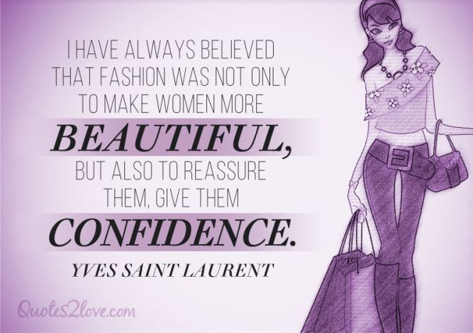 """""""I have always believed that fashion was not only to make women more beautiful, but also to reassure them, give them confidence."""" - Yves Saint Laurent Quote 