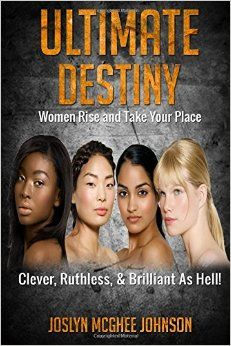 Ultimate Destiny: Women Rise and Take Your Place [Mrs Joslyn McGhee, Ebookcover Exper Fiver.com] on Amazon.com. *FREE* shipping on qualifying offers. A new evolution is emerging whereby the world, which has been controlled by men since the beginning of time. http://www.amazon.com/dp/069248440X