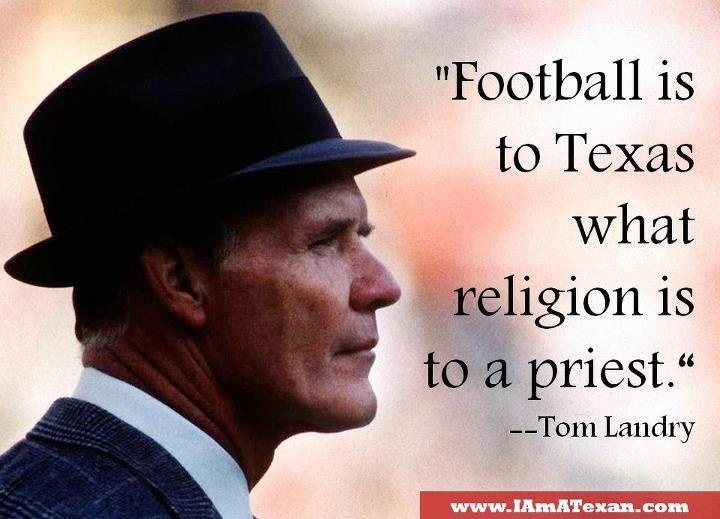 Tom Landry quote on Football and Texas. Coach Landry was A