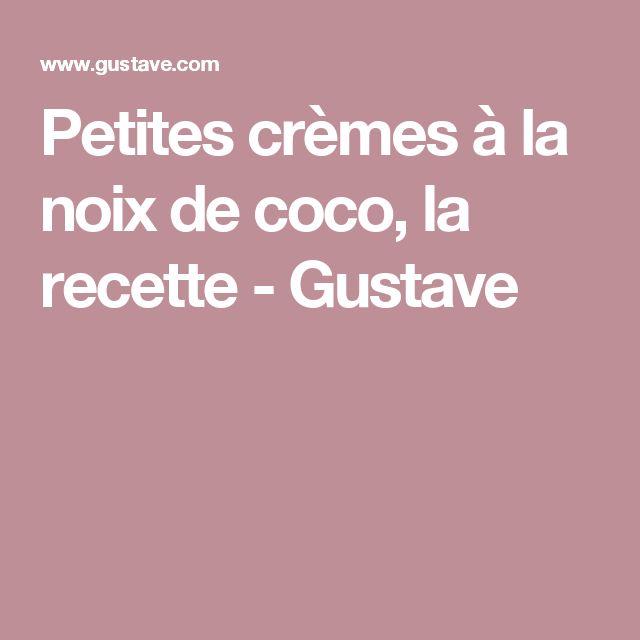 Petites crèmes à la noix de coco, la recette - Gustave