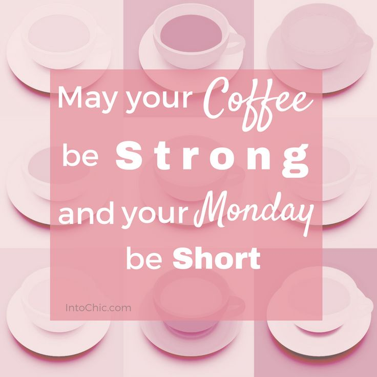 May your coffee be strong and your Monday be short. Motivational Quotes, Monday quotes, Inspirational quotes, Monday Motivation