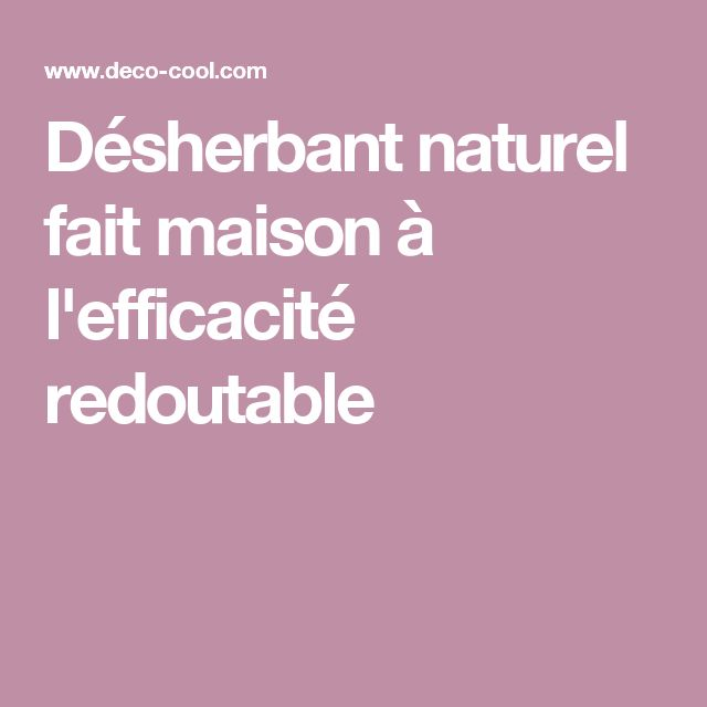 Les 25 meilleures id es de la cat gorie d sherbant naturel sur pinterest d sherbants spray - Desherbant naturel efficace ...