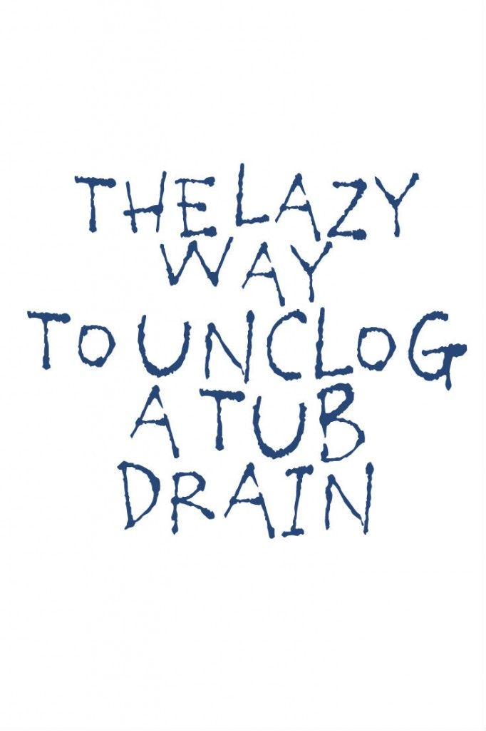 The lazy way to unclog a tub drain so you don t have to call a plumber