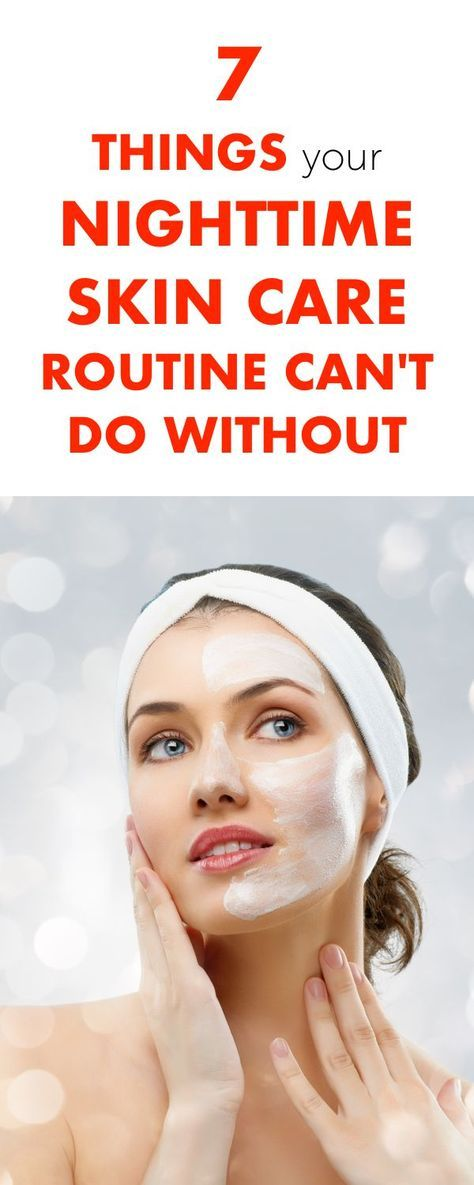 7 Things Your Nighttime Skin Care Routine CAN'T Do Without