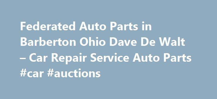 Federated Auto Parts in Barberton Ohio Dave De Walt – Car Repair Service Auto Parts #car #auctions http://usa.remmont.com/federated-auto-parts-in-barberton-ohio-dave-de-walt-car-repair-service-auto-parts-car-auctions/  #federated auto parts # Car Repair Service Auto Parts Their phone number is (330)745-7699. Obtaining 59 plate insurance cover is an important aspect of owning a new motor vehicle. A bit of info is provided on what 59 plates are, how to understand the information on a 59 plate…