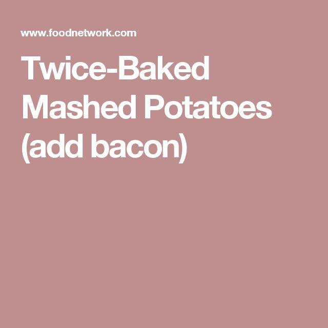 Twice-Baked Mashed Potatoes  (add bacon)
