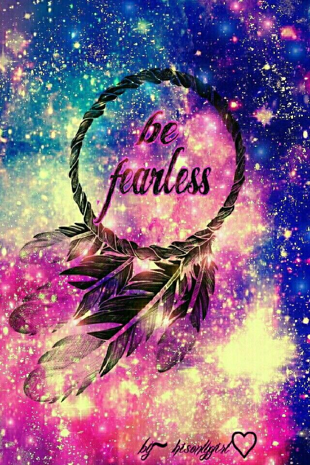Galaxy Wallpaper With Tagalog Quotes Be Fearless Galaxy Wallpaper I Created For The App Cocoppa