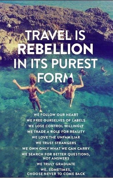 #Travel is Rebellion in its Purest Form! Join us with letstravelfriends.com as life is too short to travel alone!
