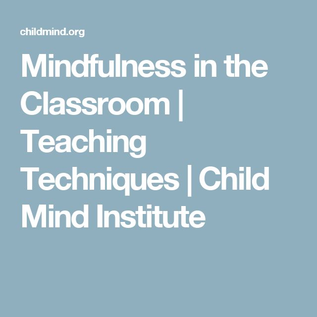 Mindfulness in the Classroom | Teaching Techniques | Child Mind Institute