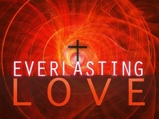 I Have Loved You With An Everlasting Love …