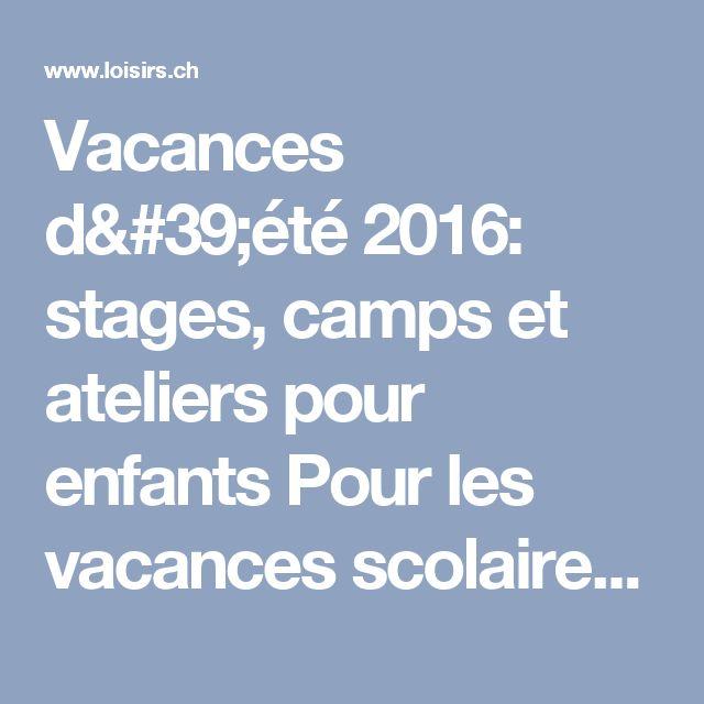 Vacances d'été 2016: stages, camps et ateliers pour enfants Pour les vacances scolaires, les inscriptions, c'est maintenant ! - Actualités