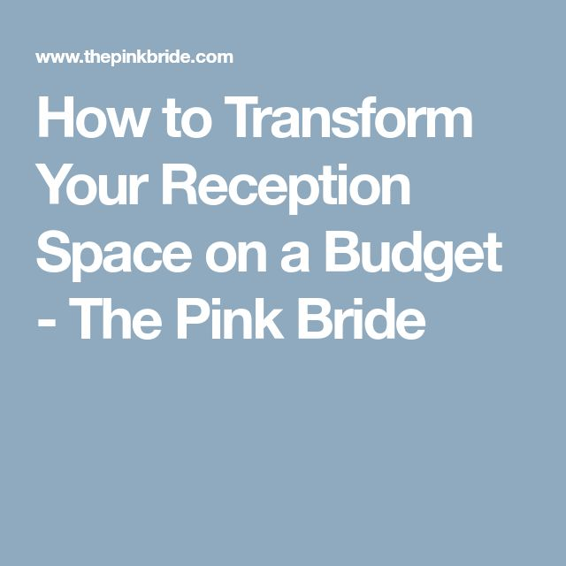 How to Transform Your Reception Space on a Budget - The Pink Bride