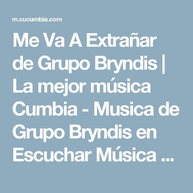 Me Va A Extrañar de Grupo Bryndis | La mejor música Cumbia - Musica de Grupo Bryndis en Escuchar Música Cumbia Online