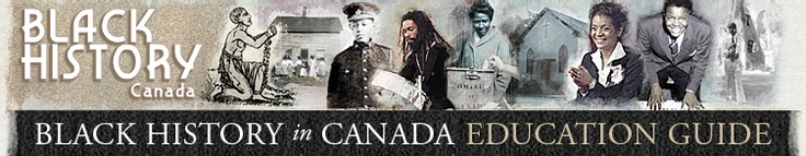 Black History in Canada Education Guide http://blackhistorycanada.ca/education.php