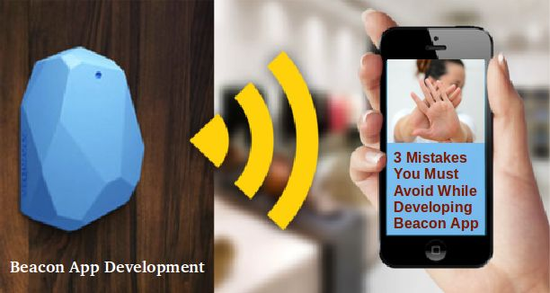 If you are a Beacon App Developer, or a Beacon app development company, here are some tips for you. Below are 3 mistakes that you must avoid while developing a Beacon app.