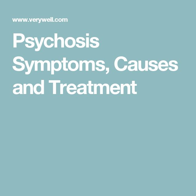Psychosis Symptoms, Causes and Treatment