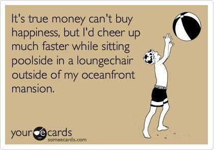 : Giggle, Truth, Oceanfront Mansion, So True, Ecards
