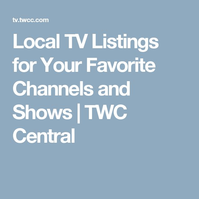 Local TV Listings for Your Favorite Channels and Shows | TWC Central