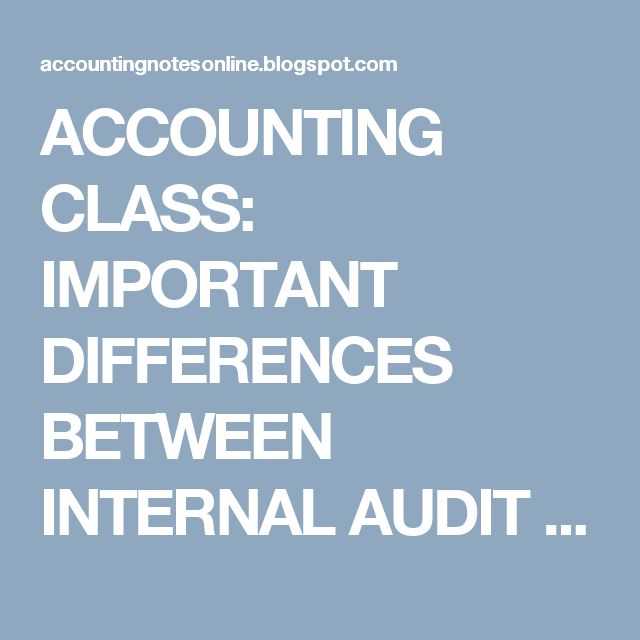 ACCOUNTING CLASS: IMPORTANT DIFFERENCES BETWEEN INTERNAL AUDIT AND E...