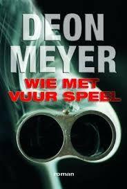 Wie met vuur speel - Deon Meyer
