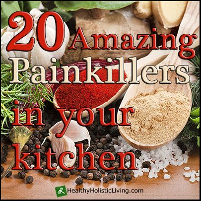 20 Painkillers in Your Kitchen  - - -   http://www.healthy-holistic-living.com/20-painkillers-in-your-kitchen.html