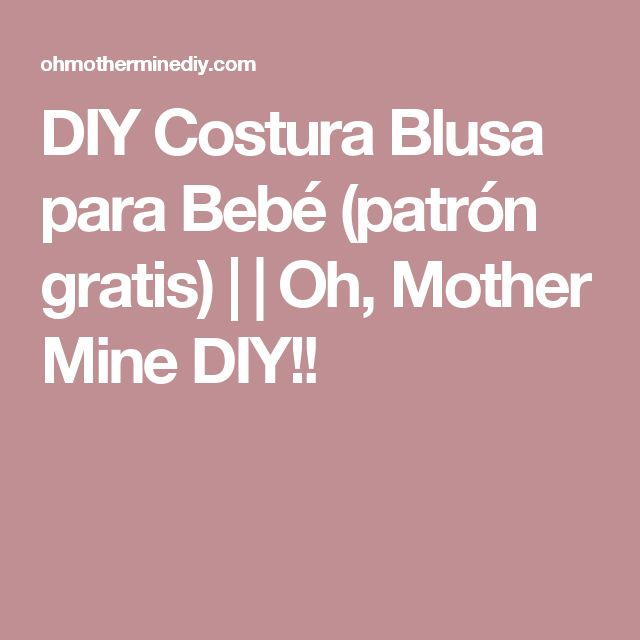 DIY Costura Blusa para Bebé (patrón gratis) | | Oh, Mother Mine DIY!!