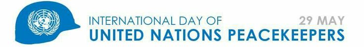 """29 May is observed as International day of Peacekeeepers.The Day offers a chance to pay tribute to the uniformed and civilians personnel's invaluable contribution to the work of the Organization and to honour more than 3,500 peacekeepers who have lost their lives serving under the UN flag since 1948.  The theme for the 2017 International Day of UN Peacekeepers is """"Investing in Peace Around the World."""""""
