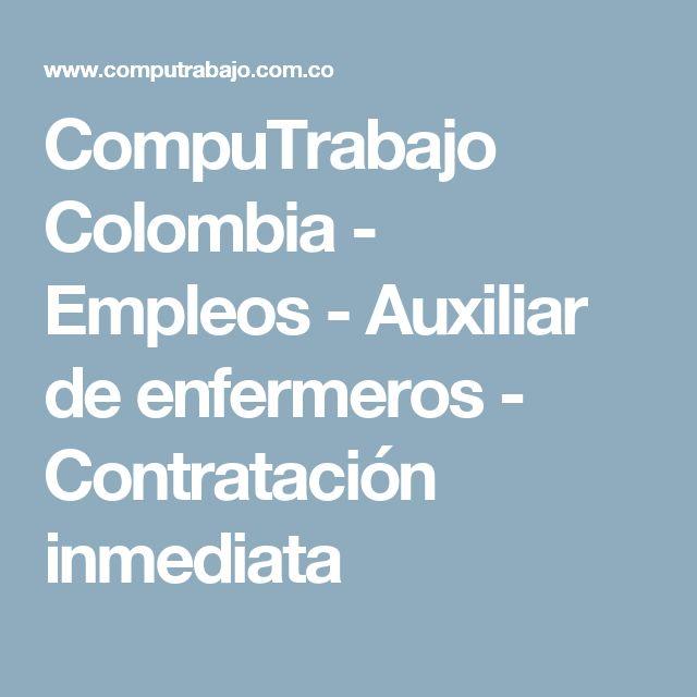 CompuTrabajo Colombia - Empleos -  Auxiliar de enfermeros  - Contratación inmediata