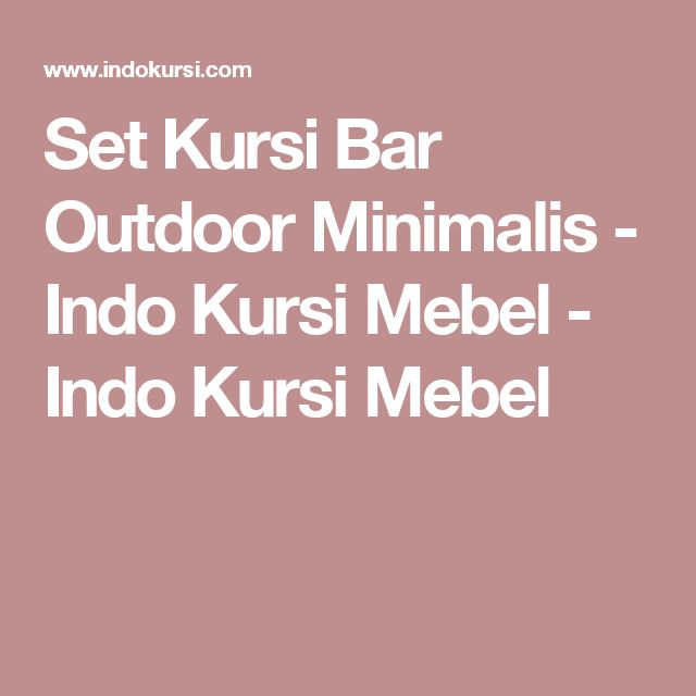 Set Kursi Bar Outdoor Minimalis - Indo Kursi Mebel - Indo Kursi Mebel