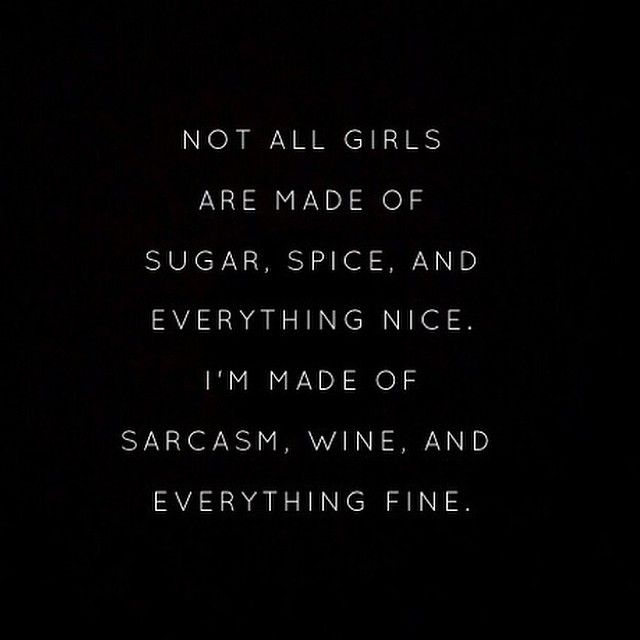 Not all girls are made of sugar, spice, and everything nice I'm made of sarcasm, wine, and everything fine | get following @shitvickywouldsay for more sassy quotes and general shit I would say! #Padgram