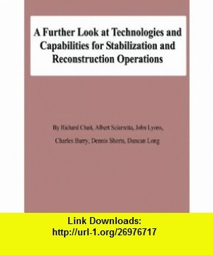 A Further Look at Technologies and Capabilities for Stabilization and Reconstruction Operations (9781478139133) Richard Chait, Albert Sciarretta, John Lyons, Charles Barry, Dennis Shorts, Duncan Long , ISBN-10: 1478139137  , ISBN-13: 978-1478139133 ,  , tutorials , pdf , ebook , torrent , downloads , rapidshare , filesonic , hotfile , megaupload , fileserve