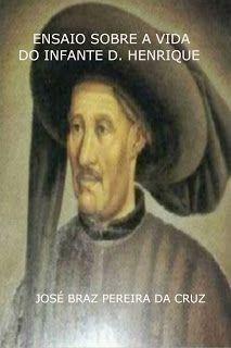 """PEDRO MIGUEL CRUZ´S BLOG: Livro """"Ensaio Sobre a Vida do Infante D. Henrique""""..."""