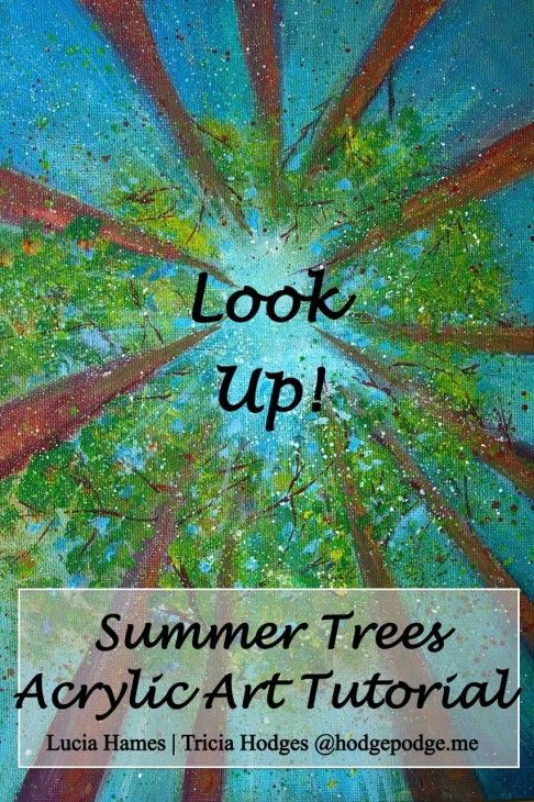 Look Up! Summer Trees Acrylic Art Tutorial for all ages. A great lesson in perspective. Can't you just imagine looking up at this summer scene?