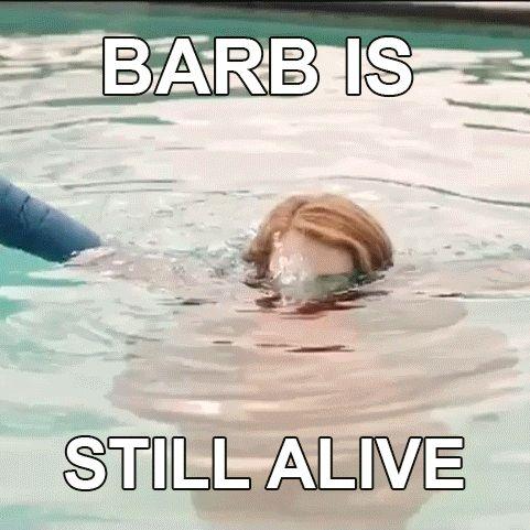 BARB IS STILL ALIVE.  -Stranger Things, Season 2