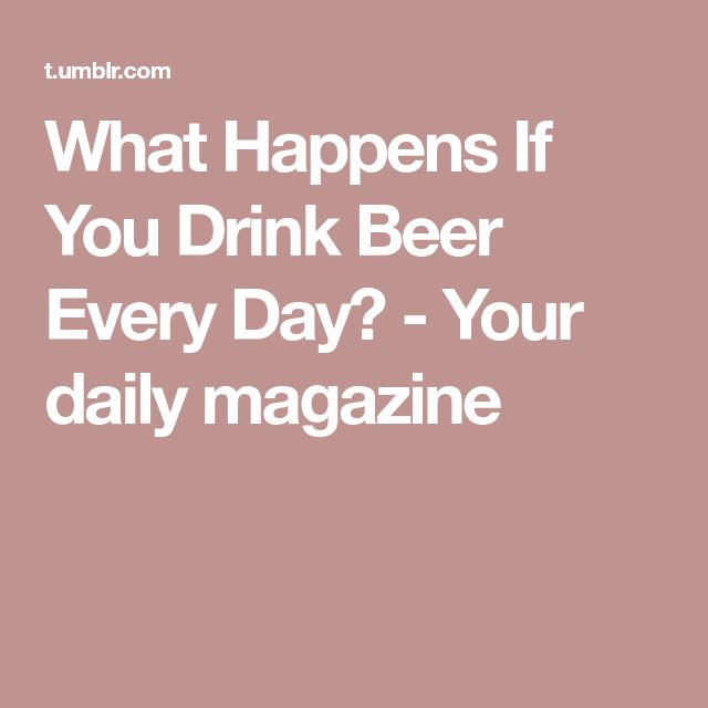 What Happens If You Drink Beer Every Day? - Your daily magazine