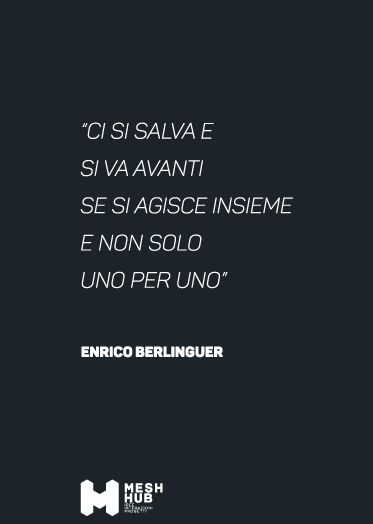 Enrico Berlinguer #meshhub #ideeinterazioniprogetti #rete #costruttoridiponti #hub #community #quote #together