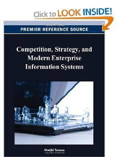 Competition, Strategy, and Modern Enterprise Information Systems by Madjid Tavana. $153.49. Publication: November 30, 2012. 405 pages. Edition - 1. Publisher: IGI Global; 1 edition (November 30, 2012)