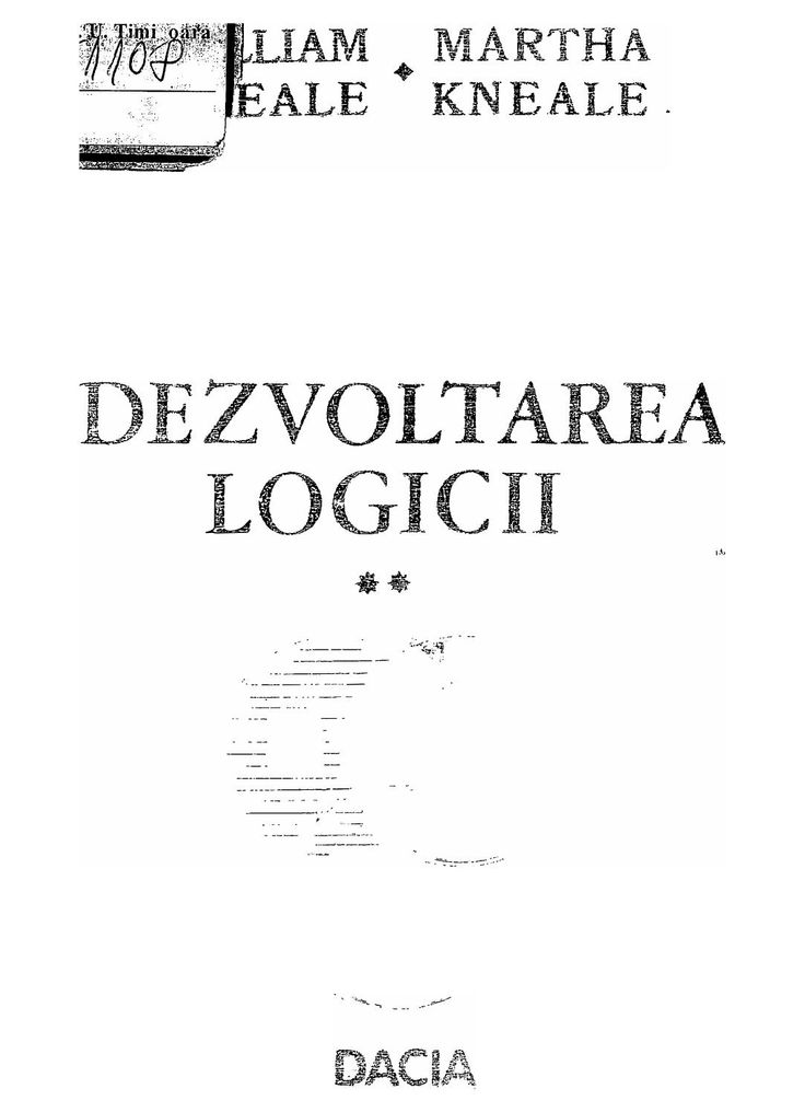 William kneale, martha kneale dezvoltarea logicii, vol 2 dacia (1975)