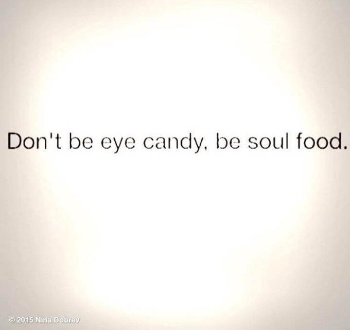 Don T Be Eye Candy Be Soul Food Quote Meaning: 256 Best Images About Beauty Quotes On Pinterest
