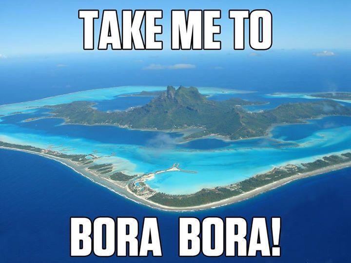 Take Me To Bora Bora! - Need to get away? Start planning a ...