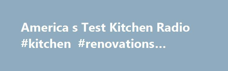 America s Test Kitchen Radio #kitchen #renovations #sydney http://kitchens.remmont.com/america-s-test-kitchen-radio-kitchen-renovations-sydney/  #american test kitchen # Get the Stitcher App Get the Stitcher App We Sent You a Link Get the Stitcher App Get the Stitcher App We Sent You a Link America's Test Kitchen Radio Rated 5 out of 5 by... Read more