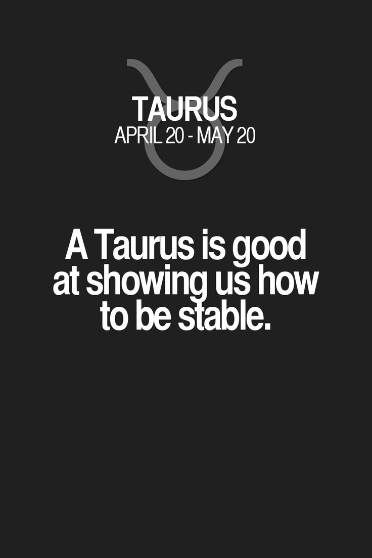 A Taurus is good at showing us how to be stable. Taurus | Taurus Quotes | Taurus Zodiac Signs