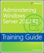 Training Guide: Administering Windows Server® 2012 R2