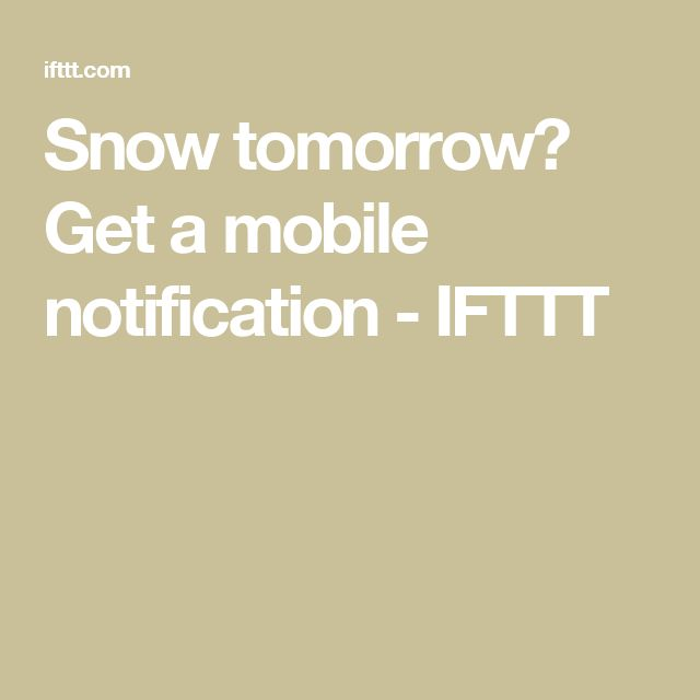 Snow tomorrow? Get a mobile notification - IFTTT