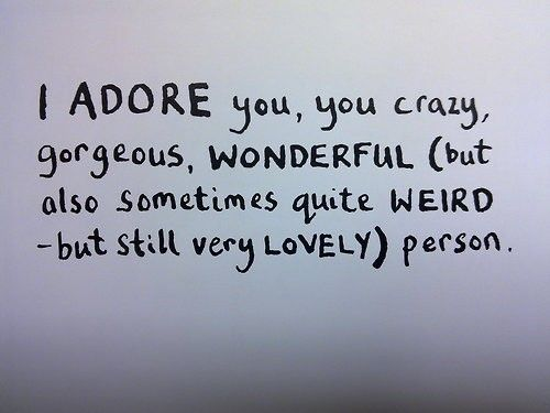 I adore you because you are so real, and so truthful, bold,