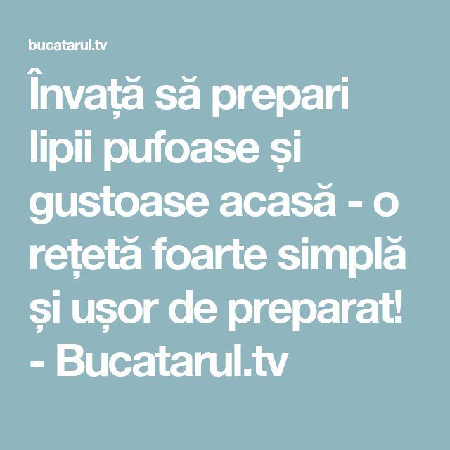 Învață să prepari lipii pufoase și gustoase acasă - o rețetă foarte simplă și ușor de preparat! - Bucatarul.tv