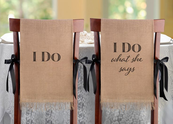 """These charming burlap chair covers are a fun conversation piece at the wedding reception. The words """"I Do"""" is on one chair cover and the other has the words """"I Do What She Says"""". Have fun and add a ru"""