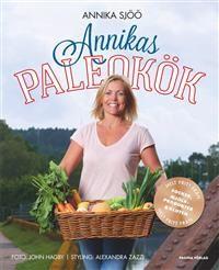 Annikas paleokök : helt fritt från socker, mjölkprodukter & gluten