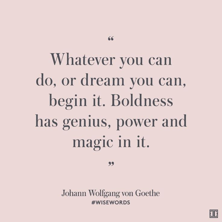 """Whatever you can do, or dream you can, begin it. Boldness has genius, power and magic in it."" — Johann Wolfgang von Goethe #WiseWords"
