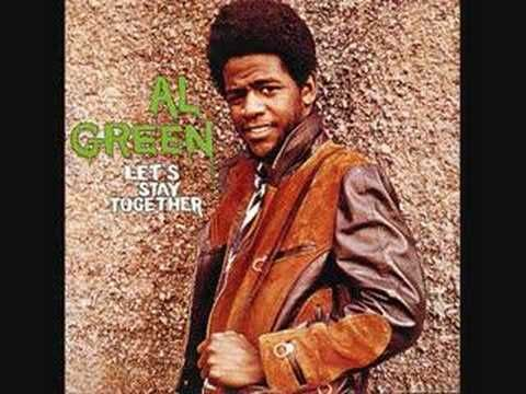 Al Green- Lets Stay Together.......one of my all time favorite songs ever